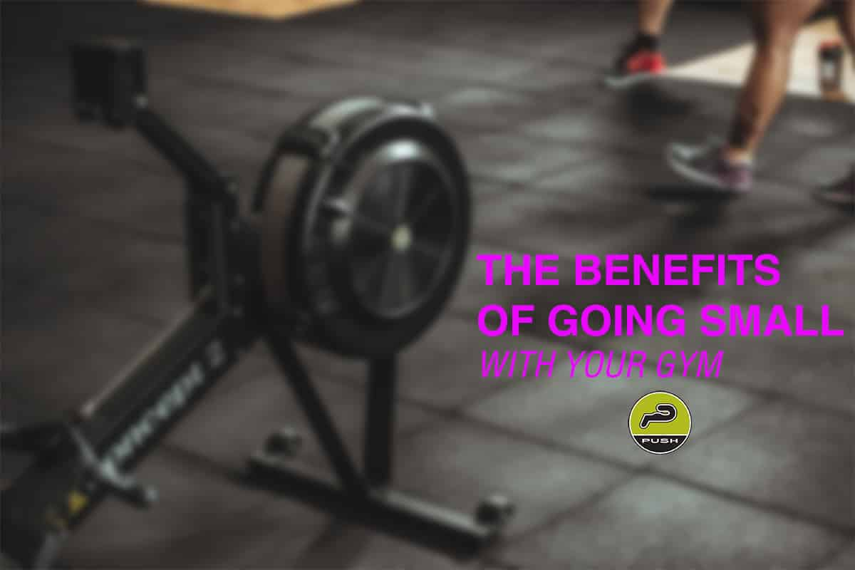 Gym Benefits of going small