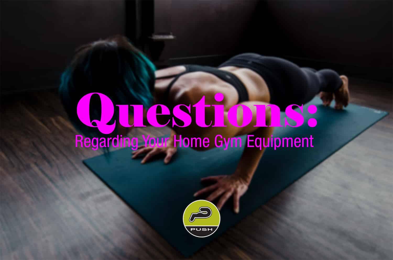Questions regarding your home gym equipment